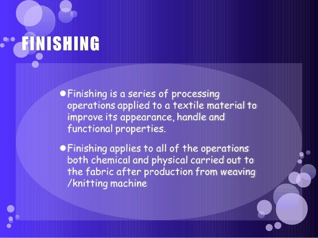 fabric and garment finishing Finishing section is the last section to produce a ready-made garment, to increase salability and appearance, to make high quality garment.