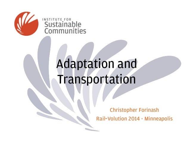 Adaptation and  Transportation  Christopher Forinash  Rail~Volution 2014 - Minneapolis