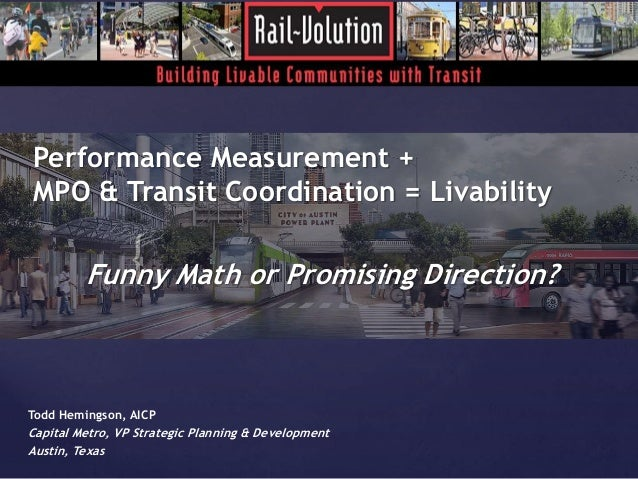 Performance Measurement +  MPO & Transit Coordination = Livability  {  Funny Math or Promising Direction?  Todd Hemingson,...