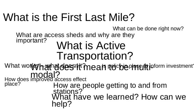 What is the First Last Mile?  What can be done right now?  What are access sheds and why are they  important?  What is Act...