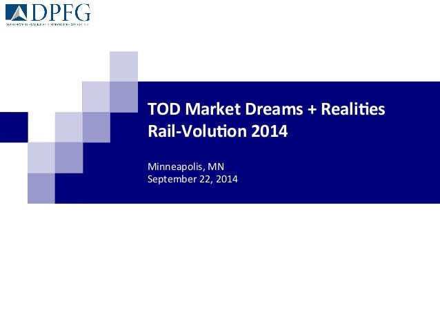 TOD  Market  Dreams  +  Reali1es  Rail-­‐Volu1on  2014  Minneapolis,  MN  September  22,  2014