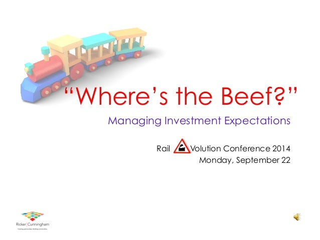 """""""Where's the Beef?""""  Managing Investment Expectations  Rail Volution Conference 2014  Monday, September 22"""