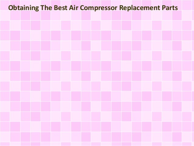 Obtaining The Best Air Compressor Replacement Parts