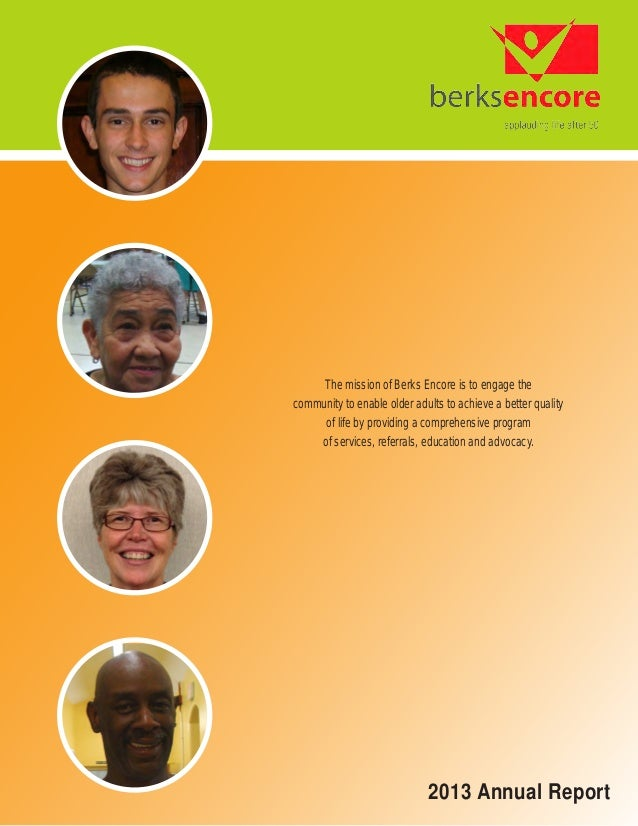 2013 Annual Report The mission of Berks Encore is to engage the community to enable older adults to achieve a better quali...