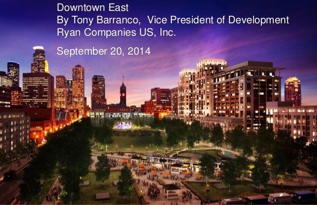 Downtown East By Tony Barranco, Vice President of Development Ryan Companies US, Inc.  September 20, 2014