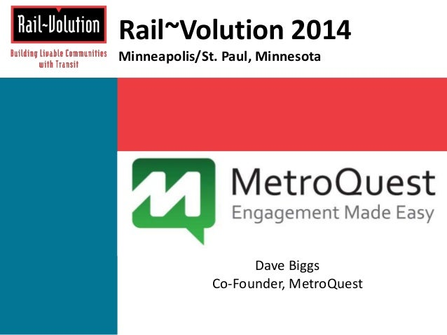 Rail~Volution 2014  Minneapolis/St. Paul, Minnesota  Dave Biggs  Co-Founder, MetroQuest