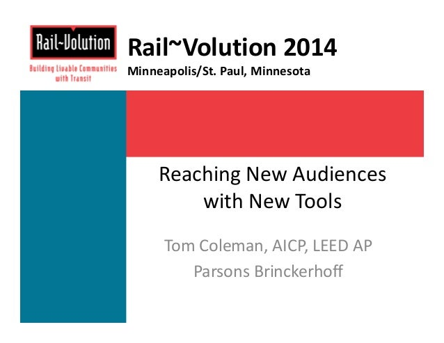 Rail~Volution 2014  Minneapolis/St. Paul, Minnesota  Reaching New Audiences  with New Tools  Tom Coleman, AICP, LEED AP  P...