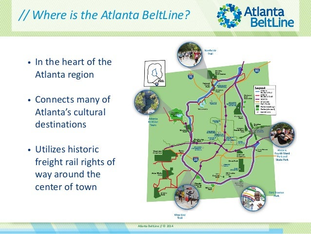 Atlanta BeltLine // © 2014  •In the heart of the Atlanta region  •Connects many of Atlanta's cultural destinations  •Utili...