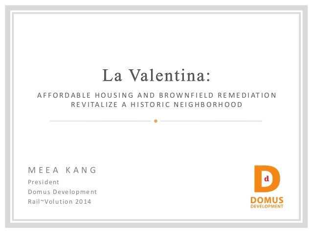 M E EA KANG  President  Domus Development  Rail~Volution 2014  AFFORDABLE HOUSING AND BROWNFIELD REMEDIATION REVITALIZE A ...