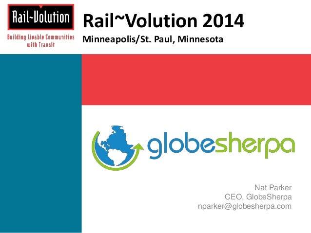 Nat Parker  Rail~Volution 2014  Minneapolis/St. Paul, Minnesota  CEO, GlobeSherpa  nparker@globesherpa.com