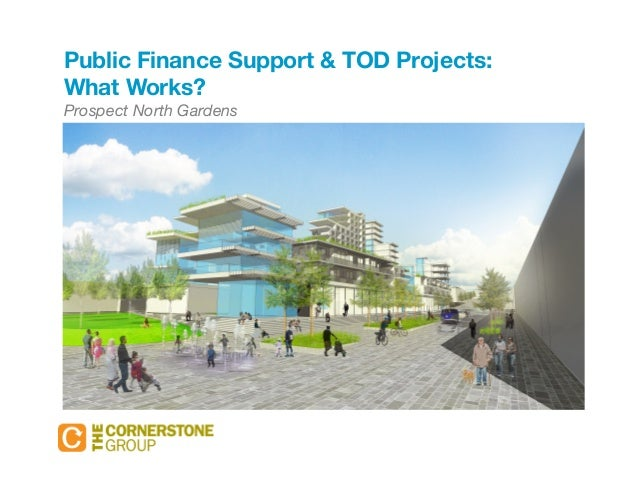 Public Finance Support & TOD Projects:  What Works?  Prospect North Gardens