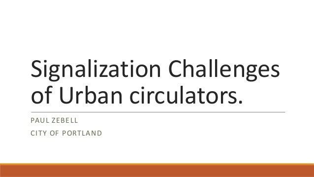 Signalization Challenges of Urban circulators.  PAUL ZEBELL  CITY OF PORTLAND