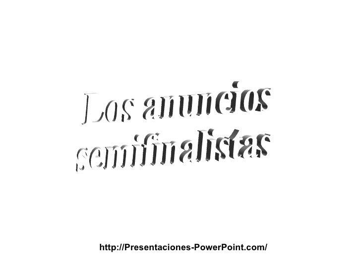 Los anuncios semifinalistas http://Presentaciones-PowerPoint.com/