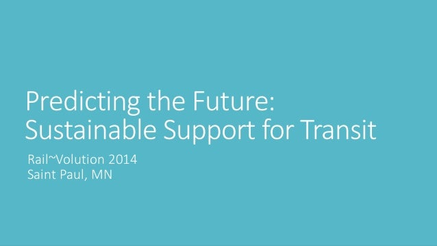 Predicting the Future: Sustainable Support for Transit  Rail~Volution2014Saint Paul, MN