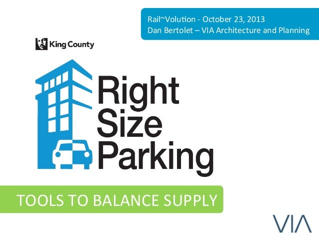 Rail~Volu6on  -‐  October  23,  2013  Dan  Bertolet  –  VIA  Architecture  and  Planning  TOOLS  TO  BALANCE  SUPPLY