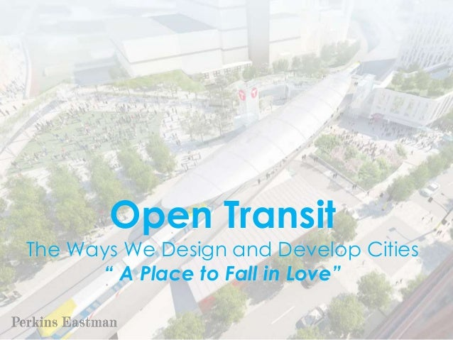 """Open Transit The Ways We Design and Develop Cities """" A Place to Fall in Love"""""""
