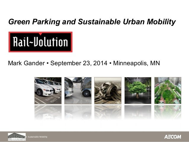 Green Parking and Sustainable Urban Mobility  Mark Gander • September 23, 2014 • Minneapolis, MN  Green  Parking  and  Sus...