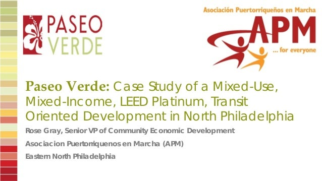Paseo Verde: Case Study of a Mixed-Use, Mixed-Income, LEED Platinum, Transit Oriented Development in North Philadelphia  R...