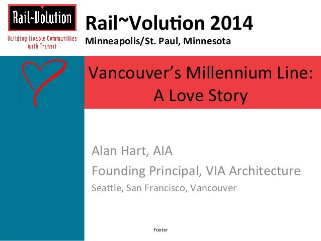 Rail~Volu)on  2014  Minneapolis/St.  Paul,  Minnesota  Vancouver's  Millennium  Line:  A  Love  Story  Alan  Hart,  AIA  F...