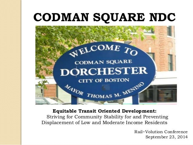 CODMAN SQUARE NDC Equitable Transit Oriented Development: Striving for Community Stability for and Preventing Displacement...