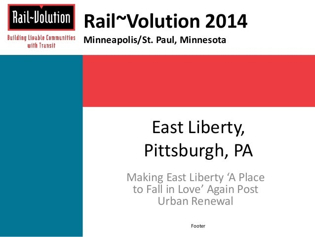 East Liberty, Pittsburgh, PA Making East Liberty 'A Place to Fall in Love' Again Post Urban Renewal Rail~Volution 2014 Min...