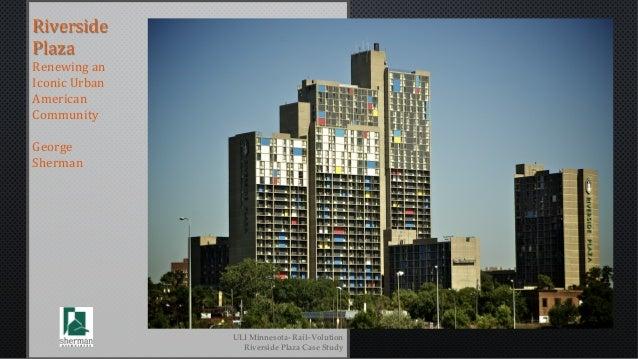 Riverside  Plaza  Renewing  an  Iconic  Urban  American  Community  George  Sherman  ULI Minnesota-‐‑ Rail~Volution  Rive...