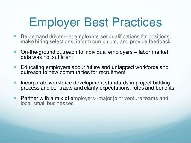 Employer Best Practices  Be demand driven--let employers set qualifications for positions, make hiring selections, inform...