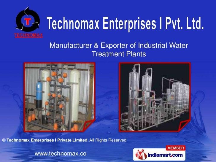 Manufacturer & Exporter of Industrial Water                                   Treatment Plants© Technomax Enterprises I Pr...