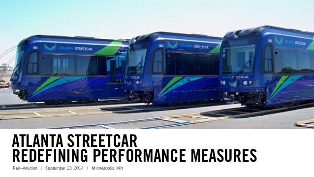 ATLANTA STREETCAR  REDEFINING PERFORMANCE MEASURES  Rail~Volution | September 23, 2014 | Minneapolis, MN