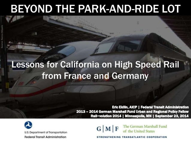 BEYOND THE PARK-AND-RIDE LOT  Lessons for California on High Speed Rail  from France and Germany  Eric Eidlin, AICP | Fede...