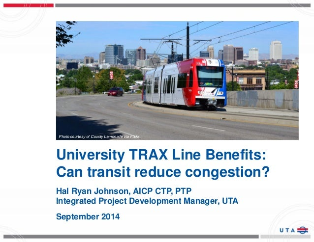 Photo courtesy of County Lemonade via Flickr.  University TRAX Line Benefits:  Can transit reduce congestion?  Hal Ryan Jo...