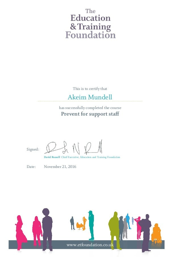 This is to certify that has successfully completed the course Prevent for support staff Signed: Date: November 21, 2016 Ak...