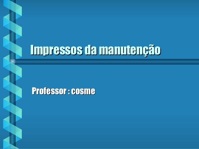 Impressos ddaa mmaannuutteennççããoo  PPrrooffeessssoorr :: ccoossmmee