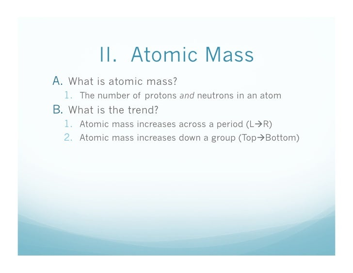 I. Atomic Number Increases Increases; 8. II. Atomic Mass A. What ...