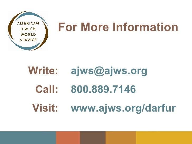 For More Information For More Information For More Information www.ajws.org/darfur Visit: 800.889.7146 Call: [email_addres...