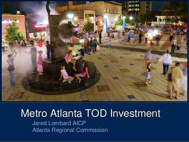 Text  Metro Atlanta TOD Investment  Jared Lombard AICP  Atlanta Regional Commission