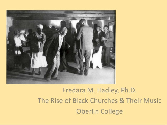 Introduction to Fredara M. Hadley, Ph.D. The Rise of Black Churches & Their Music Oberlin College