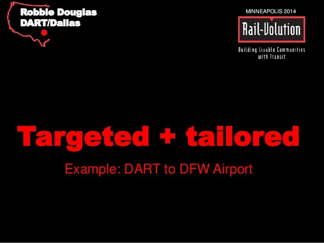 MINNEAPOLIS 2014  Robbie Douglas  DART/Dallas  Targeted + tailored  Example: DART to DFW Airport