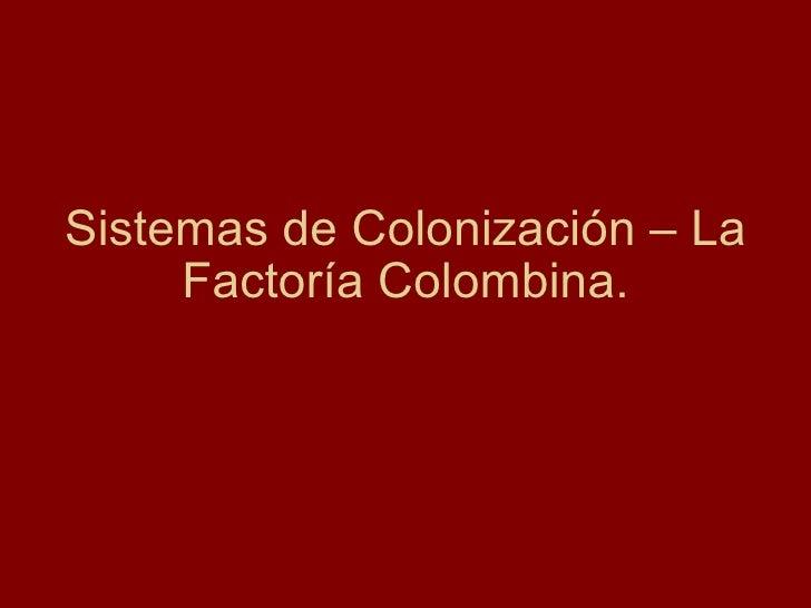 Sistemas de Colonización – La Factoría Colombina.