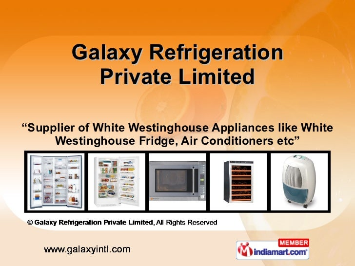 """Galaxy Refrigeration Private Limited """" Supplier of White Westinghouse Appliances like White Westinghouse Fridge, Air Condi..."""