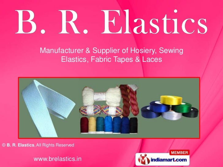 Manufacturer & Supplier of Hosiery, Sewing                        Elastics, Fabric Tapes & Laces© B. R. Elastics, All Righ...