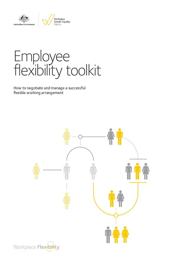 Employee flexibility toolkit How to negotiate and manage a successful flexible working arrangement