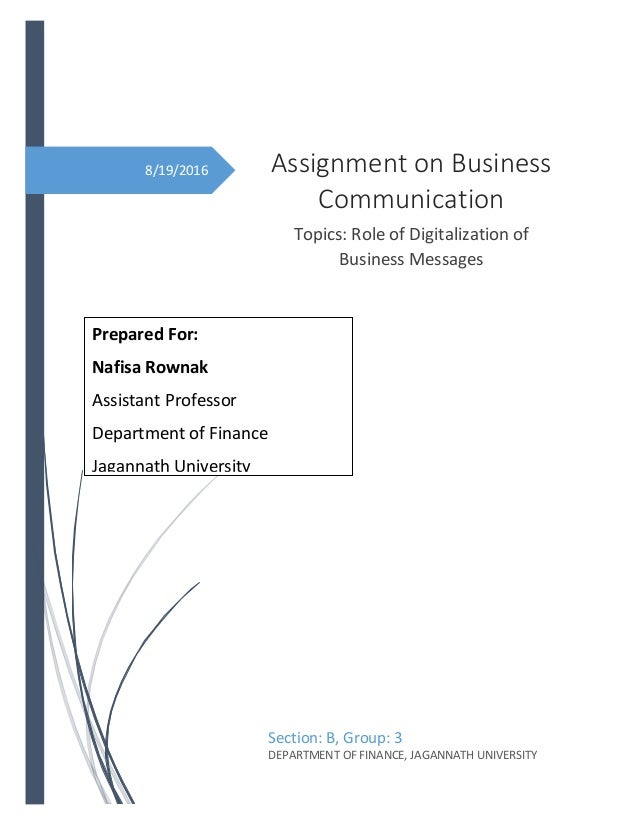 8/19/2016 Assignment on Business Communication Topics: Role of Digitalization of Business Messages Section: B, Group: 3 DE...