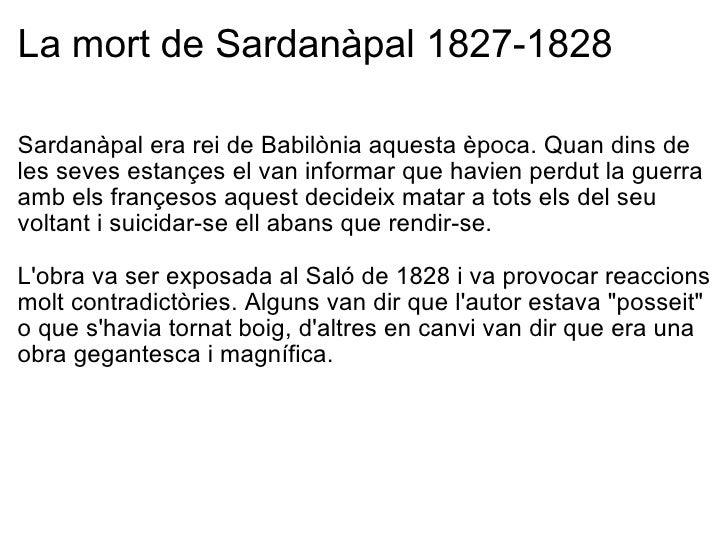 La mort de Sardanàpal 1827-1828 <ul><li>Sardanàpal era rei de Babilònia aquesta època. Quan dins de les seves estançes el ...