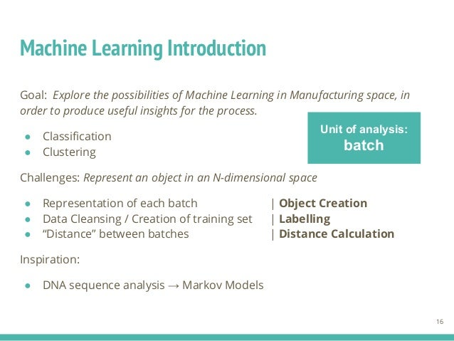 Goal: Explore the possibilities of Machine Learning in Manufacturing space, in order to produce useful insights for the pr...