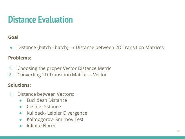 Distance Evaluation Goal ● Distance {batch - batch} → Distance between 2D Transition Matrices Problems: 1. Choosing the pr...