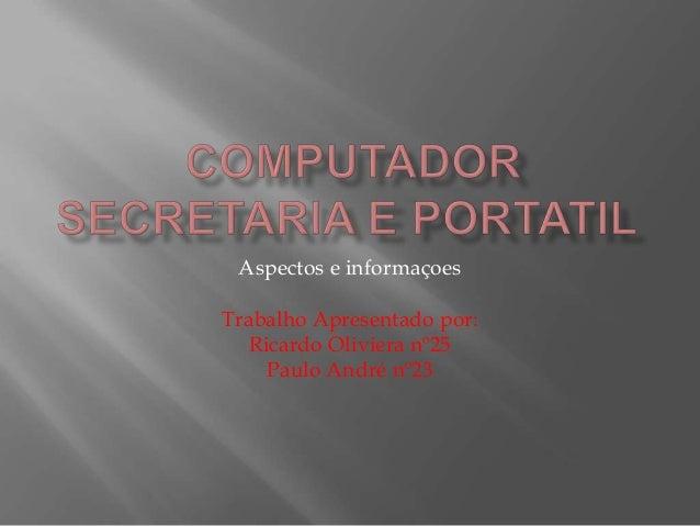 Aspectos e informaçoesTrabalho Apresentado por:   Ricardo Oliviera nº25     Paulo André nº23