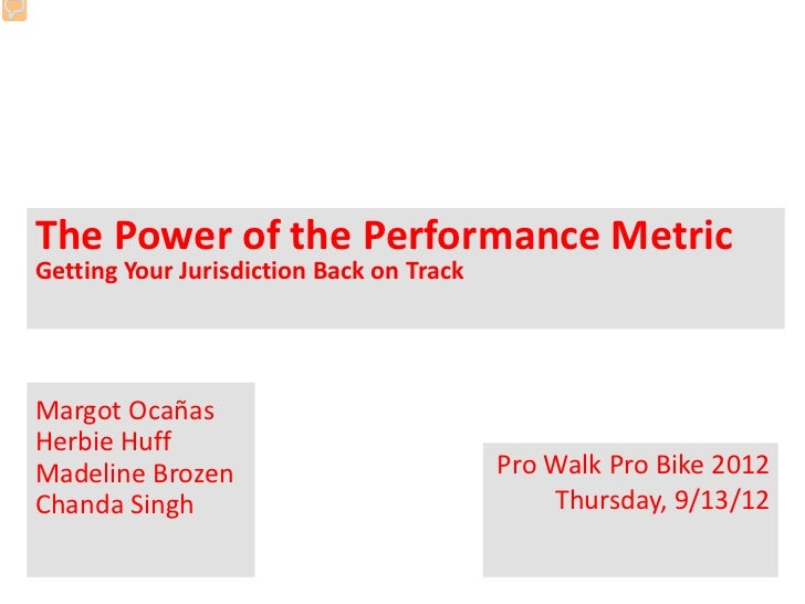 The Power of the Performance MetricGetting Your Jurisdiction Back on TrackMargot OcañasHerbie HuffMadeline Brozen         ...