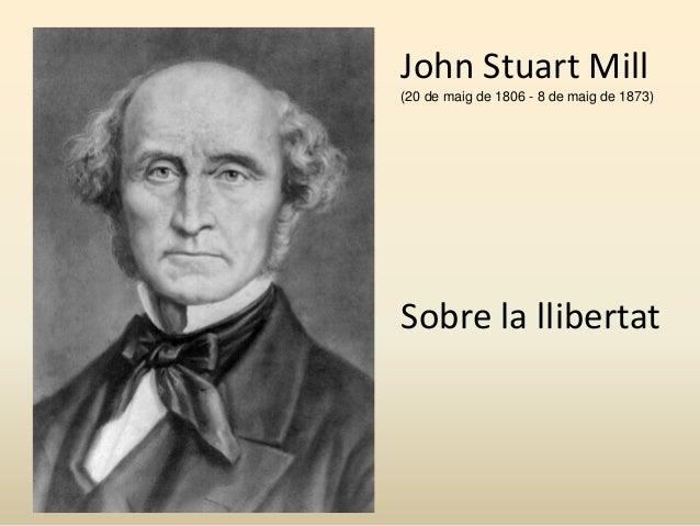 John Stuart Mill (20 de maig de 1806 - 8 de maig de 1873) Sobre la llibertat