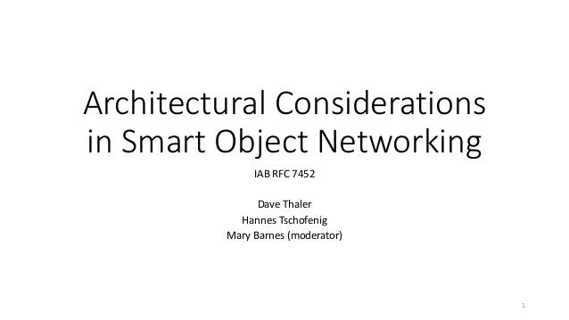Architectural Considerations in Smart Object Networking IAB RFC 7452 Dave Thaler Hannes Tschofenig Mary Barnes (moderator)...